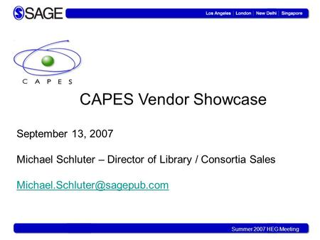 Summer 2007 HEG Meeting CAPES Vendor Showcase September 13, 2007 Michael Schluter – Director of Library / Consortia Sales