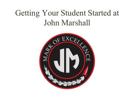 Getting Your Student Started at John Marshall. Registering for JM If not currently enrolled in a Rochester Public School, enroll at the Edison Building.