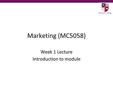 <strong>Marketing</strong> (MC5058) Week 1 Lecture Introduction to module.