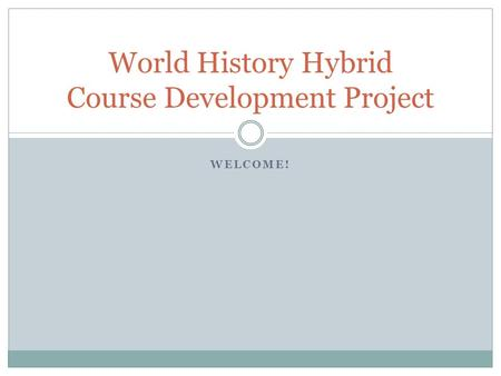 WELCOME! World History Hybrid Course Development Project.