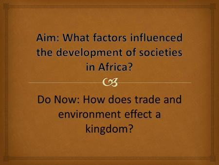 Do Now: How does trade and environment effect a kingdom?
