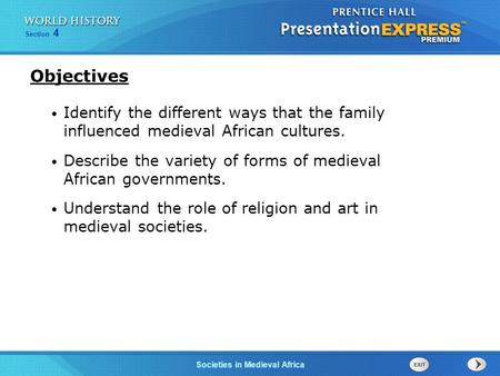 Section 4 Societies in Medieval Africa Identify the different ways that the family influenced medieval African cultures. Describe the variety of forms.