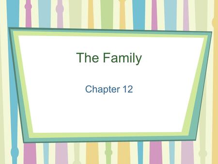 The Family Chapter 12. Facts from the US Census Average family size - 3.14 people Median family income - $50,046 54.4% of people over 15 are married –9.7%