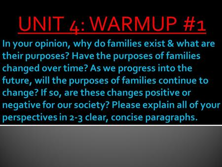 UNIT 4: WARMUP #1. The Family  The student will be able to describe the norms that influence the ways in which marriage patterns are organized around.