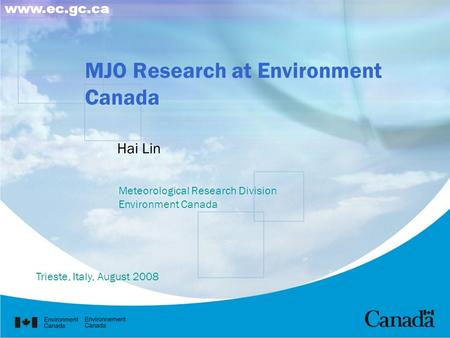 MJO Research at Environment Canada Meteorological Research Division Environment Canada Hai Lin www.ec.gc.ca Trieste, Italy, August 2008.