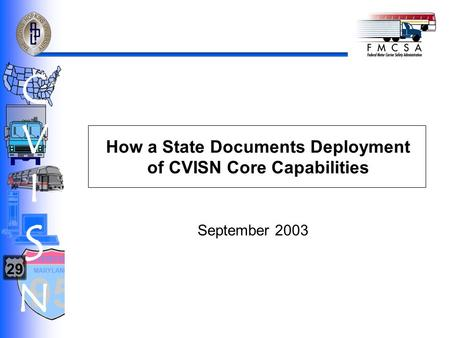 How a State Documents Deployment of CVISN Core Capabilities 95 MARYLAND INTERSTATE 29 CVISNCVISN September 2003.