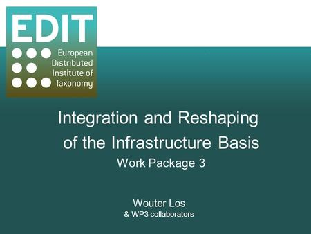 Integration and Reshaping of the Infrastructure Basis Work Package 3 Wouter Los & WP3 collaborators.