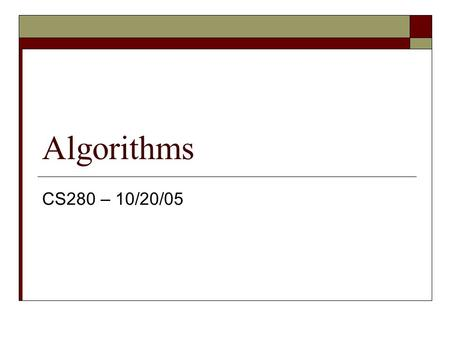 Algorithms CS280 – 10/20/05. Announcement  Part 1 of project 2 due.  Read chapters 10, 7 for this unit  Tuesday we will also be in the classroom We.