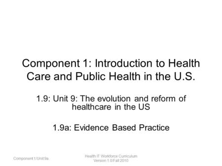 Component 1: Introduction to Health Care and Public Health in the U.S. 1.9: Unit 9: The evolution and reform of healthcare in the US 1.9a: Evidence Based.