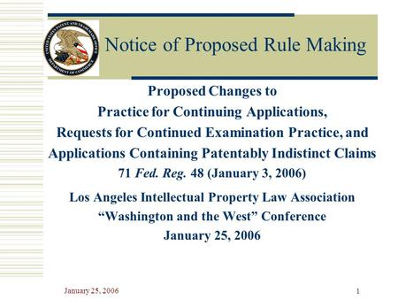 January 25, 2006 1 Notice of Proposed Rule Making Proposed Changes to Practice for Continuing Applications, Requests for Continued Examination Practice,