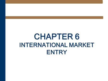 CHAPTER 6 INTERNATIONAL MARKET ENTRY. Learning Objectives After studying this chapter, you should be able to explain: –Motivations for internationalization.