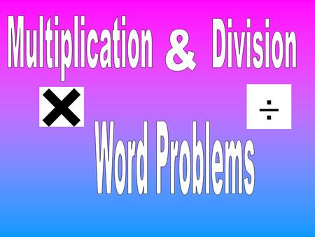 Multiplication Division & Word Problems.