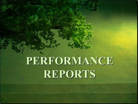 PERFORMANCE REPORTS. Understand the role and purpose of the Performance Reports in supporting student success and achievement. Understand changes to the.