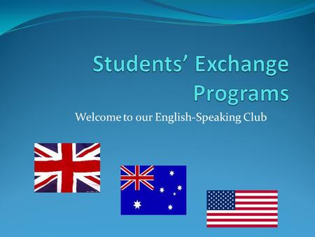 Welcome to our English-Speaking Club Модуль аудирования You are going to listen to an interview given by a person in charge of an Exchange program. Work.