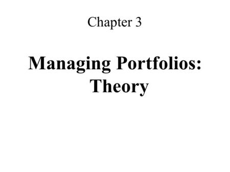 Chapter 3 Managing Portfolios: Theory. Overview World of two risky assets –Determine the efficient frontier Indifference curves –Critical to determine.