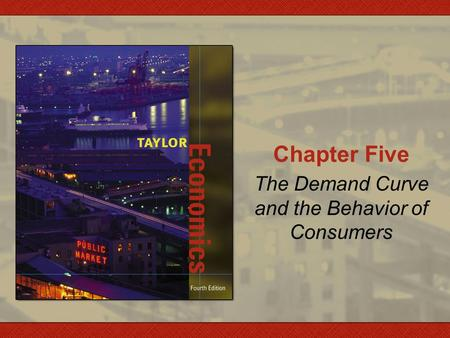 Chapter Five The Demand Curve and the Behavior of Consumers.