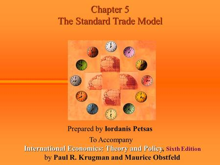 Chapter 5 The Standard Trade Model Prepared by Iordanis Petsas To Accompany International Economics: Theory and Policy International Economics: Theory.