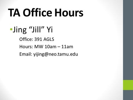 "TA Office Hours Jing ""Jill"" Yi Office: 391 AGLS Hours: MW 10am – 11am"