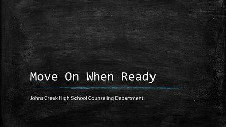 Move On When Ready Johns Creek High School Counseling Department.
