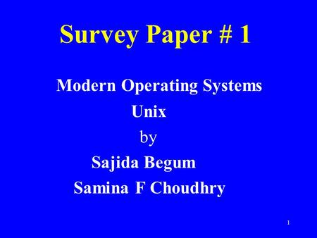 1 Survey Paper # 1 Modern Operating Systems Unix by Sajida Begum Samina F Choudhry.