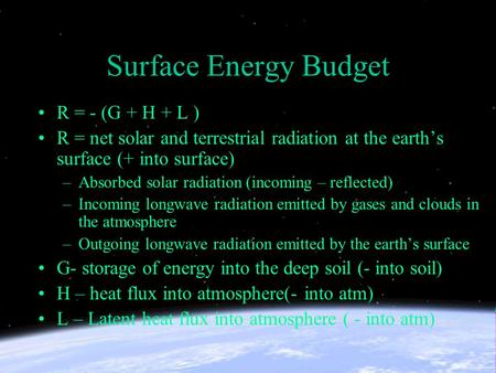Surface Energy Budget R = - (G + H + L )