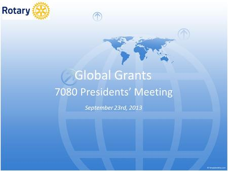Global Grants 7080 Presidents' Meeting September 23rd, 2013.