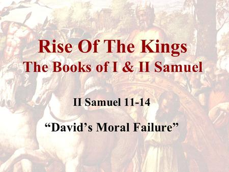 "Rise Of The Kings The Books of I & II Samuel II Samuel 11-14 ""David's Moral Failure"""