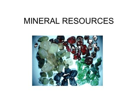 MINERAL RESOURCES. External Earth Processes  Erosion (wind, water ice, gravity)  Mechanical weathering  Frost wedging  Chemical weathering (precipitation.