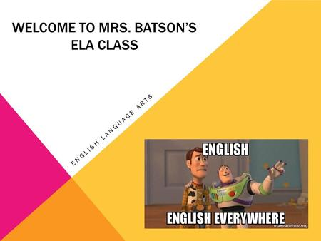 WELCOME TO MRS. BATSON'S ELA CLASS ENGLISH LANGUAGE ARTS.