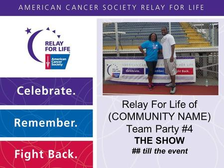 Relay For Life of (COMMUNITY NAME) Team Party #4 THE SHOW ## till the event.
