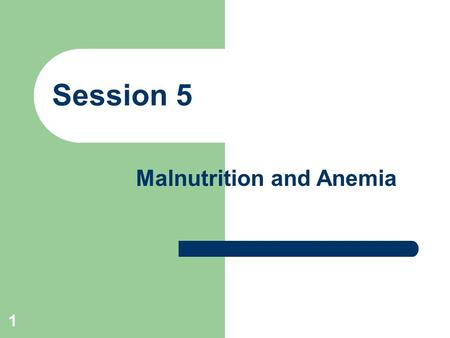 1 Session 5 Malnutrition and Anemia. 2 Learning Objectives By the end of this session, the students will be able to: (1) define malnutrition and anemia;