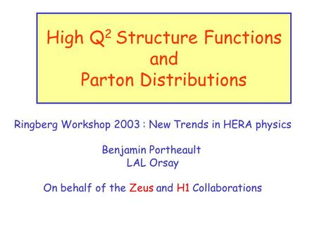 High Q 2 Structure Functions and Parton Distributions Ringberg Workshop 2003 : New Trends in HERA physics Benjamin Portheault LAL Orsay On behalf of the.