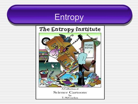 Entropy. 1 st Law of Thermodynamics Energy is neither ____________ nor ____________  The energy of the universe is constant  Energy just changes from.