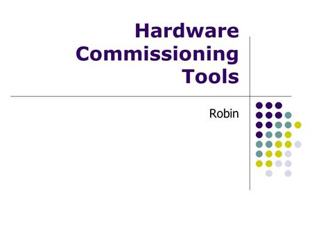 Hardware Commissioning Tools Robin. AB-CO TC 8th February 2007Hardware Commissioning Tools - RJL2 Summary Hardware Commissioning View Slides from Antonio.