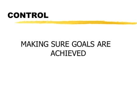 CONTROL MAKING SURE GOALS ARE ACHIEVED. 1. SET STANDARDS s STATE GOALS IN MEASURABLE PERFORMANCE s STANDARDS COME FROM s GOALS s GOVERNMENT s CUSTOMER.