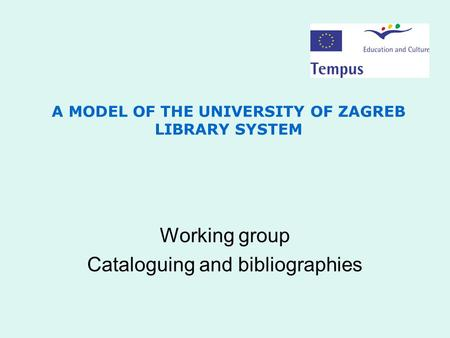 A MODEL OF THE UNIVERSITY OF ZAGREB LIBRARY SYSTEM Working group Cataloguing and bibliographies.