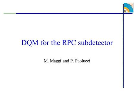 DQM for the RPC subdetector M. Maggi and P. Paolucci.