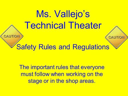 Ms. Vallejo's Technical Theater Safety Rules and Regulations The important rules that everyone must follow when working on the stage or in the shop areas.