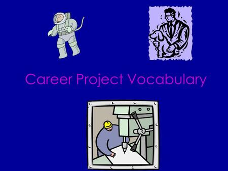 Career Project Vocabulary On The Job Training Training received while in actual performance of one's work.