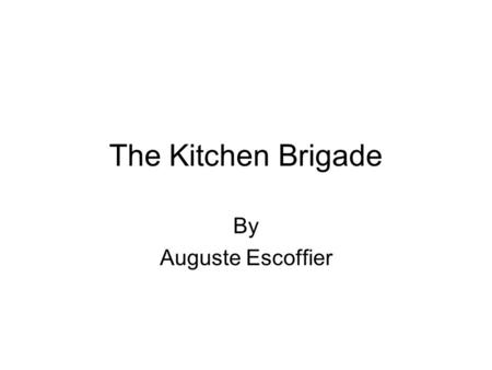The Kitchen Brigade By Auguste Escoffier.