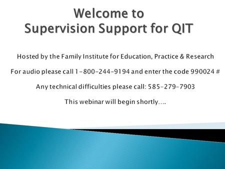 Welcome to Supervision Support for QIT.  Hello and Introductions  Approaches for supervisors to consider when they are supervising staff around the.