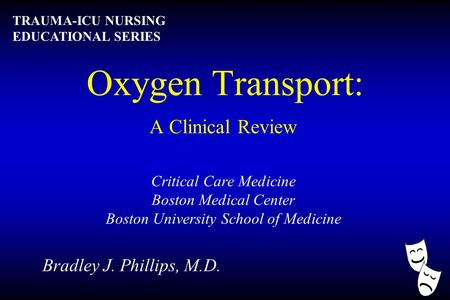 Oxygen Transport: A Clinical Review Critical Care Medicine Boston Medical Center Boston University School of Medicine Bradley J. Phillips, M.D. TRAUMA-ICU.
