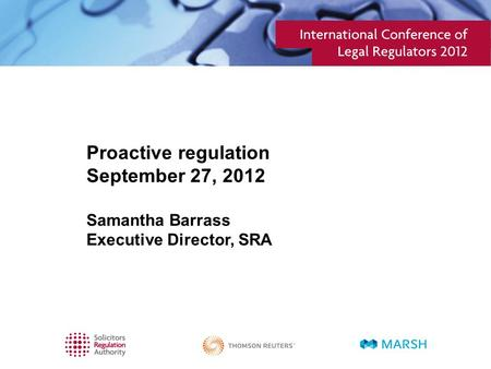 Proactive regulation September 27, 2012 Samantha Barrass Executive Director, SRA.