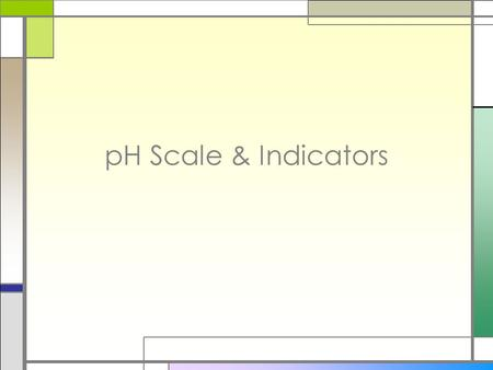 PH Scale & Indicators. pH Scale:  Expresses the strength of acids and bases  One pH unit = an inc/dec in [H 3 O + ] by a ten fold  Neutral = 7  Acid.