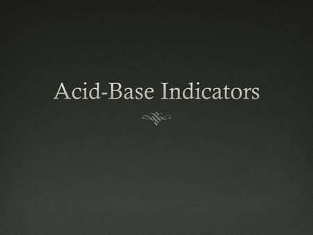 What are indicators?What are indicators?  Contains a weak acid and its conjugate base  Weak acid—one color  Conjugate base—different color  Changes.