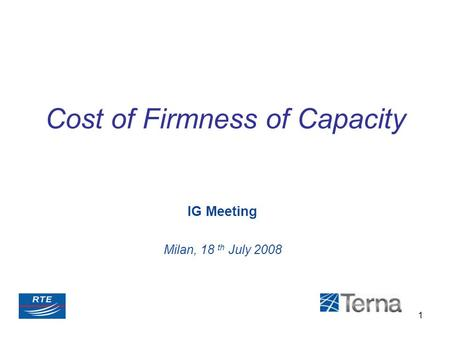 1 IG Meeting Milan, 18 th July 2008 Cost of Firmness of Capacity.