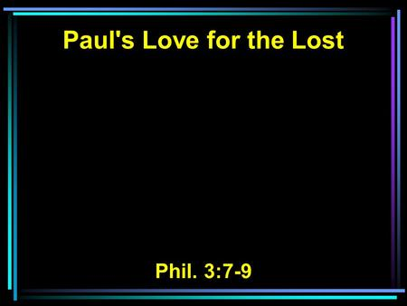 Paul's Love for the Lost Phil. 3:7-9.