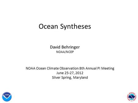 Ocean Syntheses David Behringer NOAA/NCEP NOAA Ocean Climate Observation 8th Annual PI Meeting June 25-27, 2012 Silver Spring, Maryland.