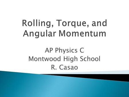 AP Physics C Montwood High School R. Casao. When a wheel moves along a straight track, the center of the wheel moves forward in pure translation. A point.