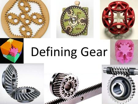 Defining Gear. Types of Gears Driver Gear: The gear that has power to it. Idler Gear: A gear the transfer movement. Driven or Follower: the end gear.